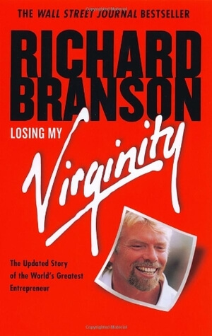 Losing My Virginity: How I've Survived, Had Fun, and Made a Fortune Doing Business My Way by Richard Branson