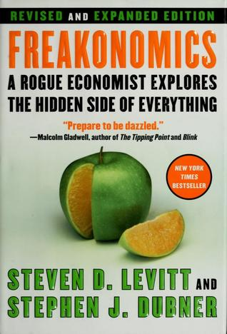 Freakonomics: A Rogue Economist Explores the Hidden Side of Everything by Steven D. Levitt and Stephen Dubner
