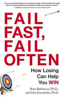 Fail Fast, Fail Often: How Losing Can Help You Win by Ryan Babineaux and John Krumboltz
